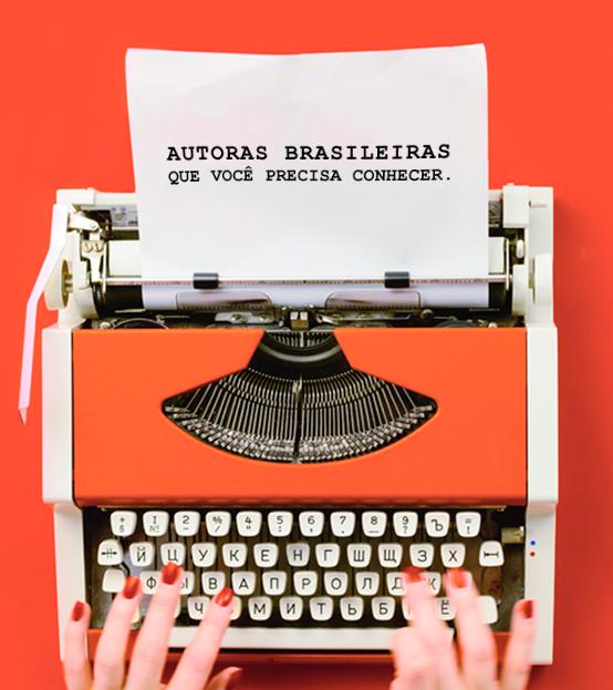 Autoras brasileiras que você precisa conhecer