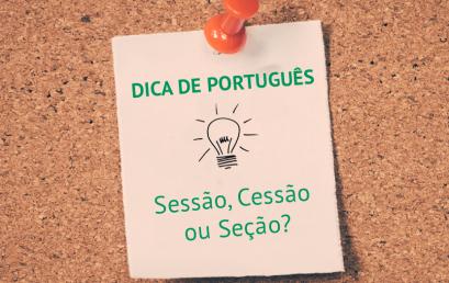 Dica de Português: Sessão, Seção ou Cessão?
