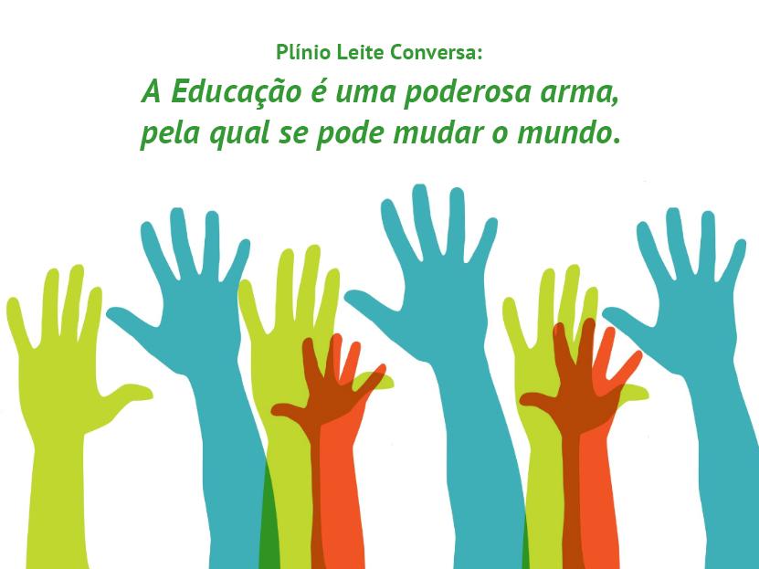 """Plínio Leite Conversa: """"A Educação é uma poderosa arma, pela qual se pode mudar o mundo."""""""